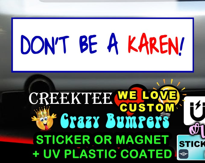 Don't Be A Karen! 9 x 2.7 or 10 x 3 Sticker Magnet or bumper sticker or bumper magnet