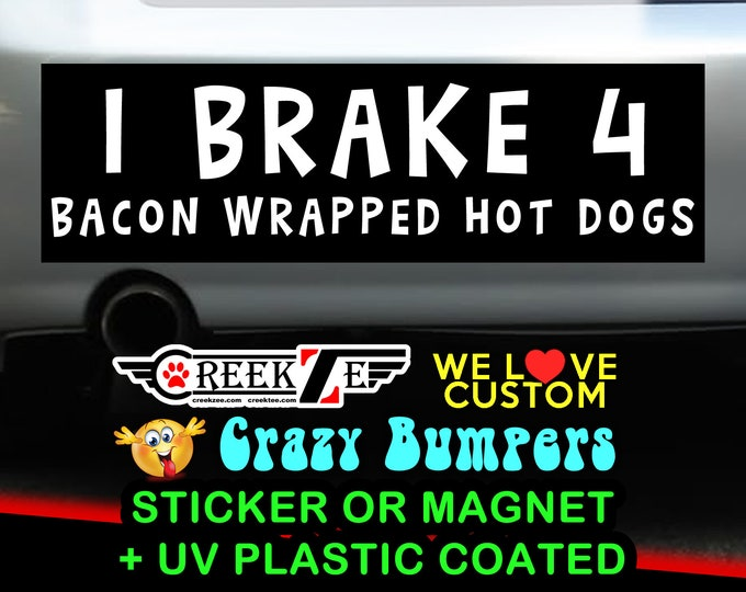 I Brake 4 Bacon Wrapped Hot Dogs Funny Bumper Sticker or Magnet, various sizes available! Customizable