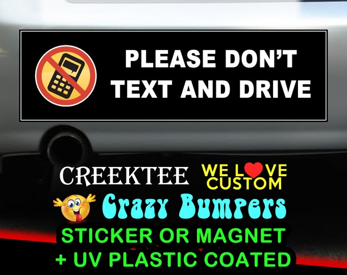 Please Don't Text And Drive bumper sticker 9 x 2.7 or 10 x 3 Sticker Magnet or bumper sticker or bumper magnet