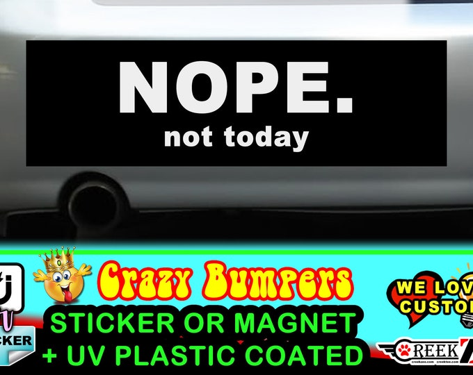 NOPE. Not Today Funny Bumper Sticker or Magnet, various sizes available with UV laminate protection