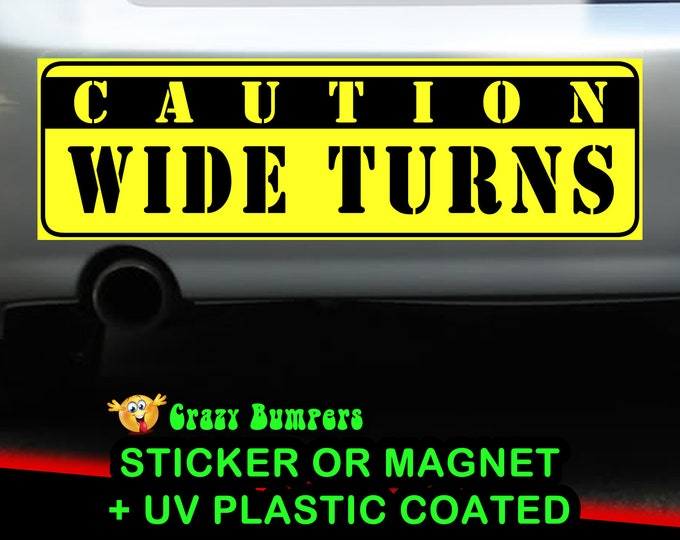 Caution Wide Turns Bumper Sticker 10 x 3 Bumper Sticker or Magnetic Bumper Sticker Available