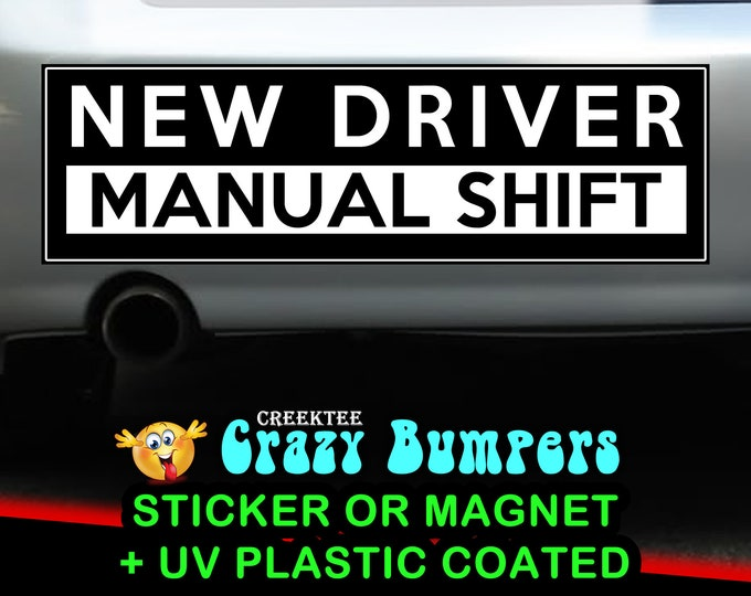New Driver Manual Shift 10 x 3 bumper sticker or bumper magnet or customize your own premium bumper sticker or car magnet