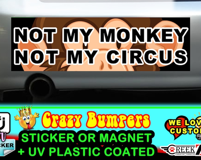 Not My Monkey Not My Circus Funny Bumper Sticker or Magnet, various sizes available with UV laminate protection