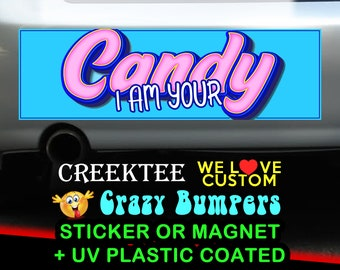 I Am Your Candy 9 x 2.7 or 10 x 3 Sticker Magnet or bumper sticker or bumper magnet