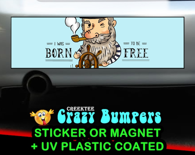 I Was Born To Be Free bumper sticker or magnet, 9 x 2.7 or 10 x 3 Sticker Magnet or bumper sticker or bumper magnet