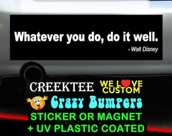 Whatever you do, do it well. 9 x 2.7 or 10 x 3 Sticker Magnet or bumper sticker or bumper magnet