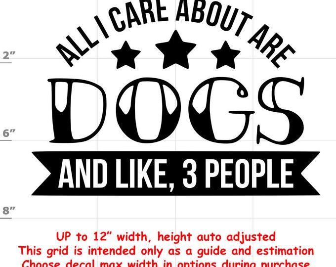 all i care about are dogs and like, 3 people Dog vinyl decal - Dog Decal