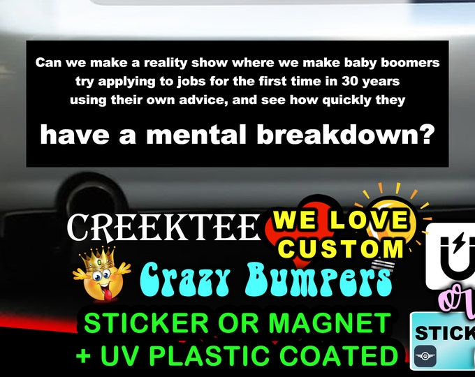 "Can we make a reality show where we make baby boomers try applying ...Bumper Sticker or Magnet 8""x2.4"", 9""x2.7"" or 10""x3"" sizes available!"