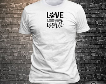 Love is a four legged word Dog Long Lasting Vinyl Print T-Shirt