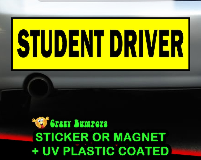 Student Driver 10 x 3 Bumper Sticker - Custom changes and orders welcomed!