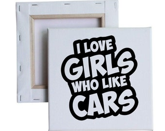 I Love Girls Who Like Cars 10x10 Canvas Art with melted vinyl print - Customize with your own design, ask us!