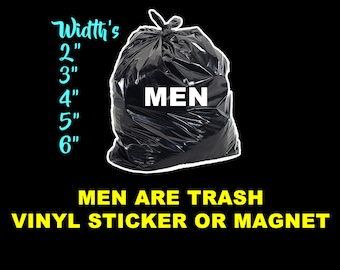 """Men are trash sticker or magnet in various sizes and width's from 2"""" to 6"""" with uv laminate protection"""