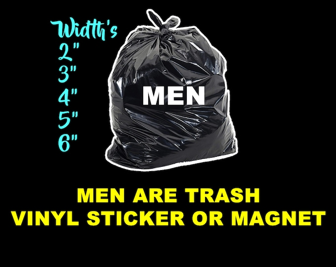 """Men are trash sticker or magnet or add optional mug with sticker or magnet in various sizes and width's from 2"""" to 6"""" with uv laminate"""