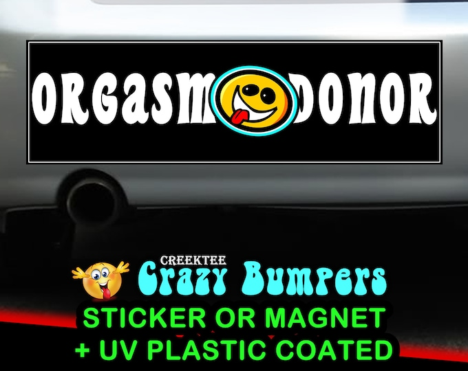 ORGASM DONOR Funny 10 x 3 Bumper Sticker or Magnetic Bumper Sticker Available