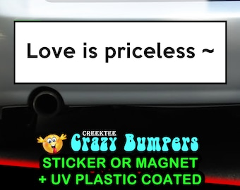 Love is priceless 10 x 3 Bumper Sticker or Magnetic Bumper Sticker Available