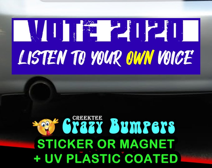 4X Vote 2020 Listen To Your Own Voice 10 x 3 Bumper Sticker or Magnetic Bumper Sticker Available