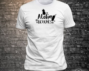 Vinyl Print Aloha Beaches -  Fun Wear T-Shirt  - Unisex Funny Sayings and T-Shirts Cool Funny T-Shirts Fun Wear