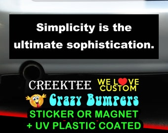 Simplicity is the ultimate sophistication. 9 x 2.7 or 10 x 3 Sticker Magnet or bumper sticker or bumper magnet