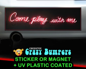 Neon Come Play With Me 10 x 3 Bumper Sticker or Magnet - Custom changes and orders welcomed!