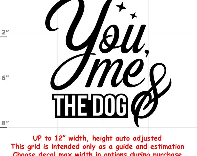 you me & the dog Dog vinyl decal - Dog Decal