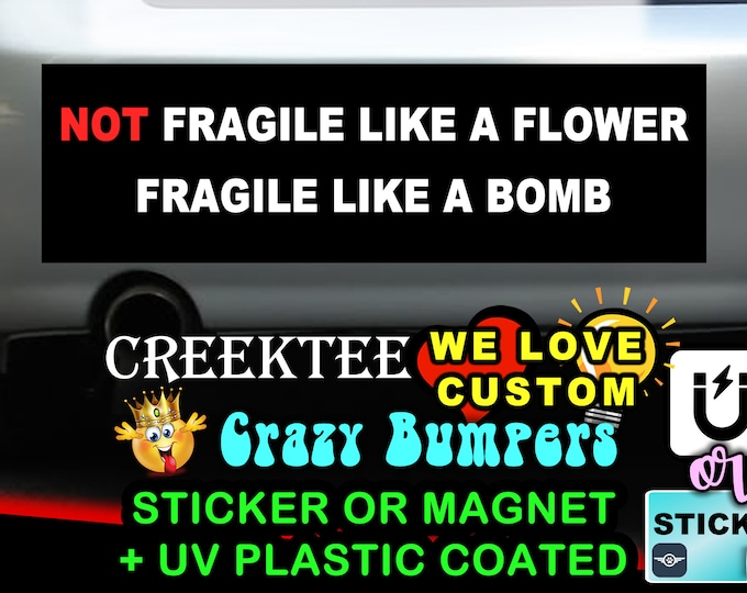"Not Fragile Like A Flower Fragile Like A Bomb Bumper Sticker or Magnet 8""x2.4"", 9""x2.7"" or 10""x3"" sizes available!"