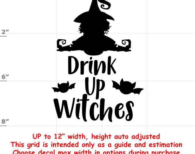 Drink Up Witches - Vinyl Decal - Fun Decals various sizes and colors - colours