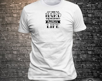 I work hard so my dog can have a better life Dog Long Lasting Vinyl Print T-Shirt