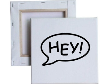 HEY! callout speech bubble 10x10 Canvas Art with melted vinyl print - Customize with your own design, ask us!