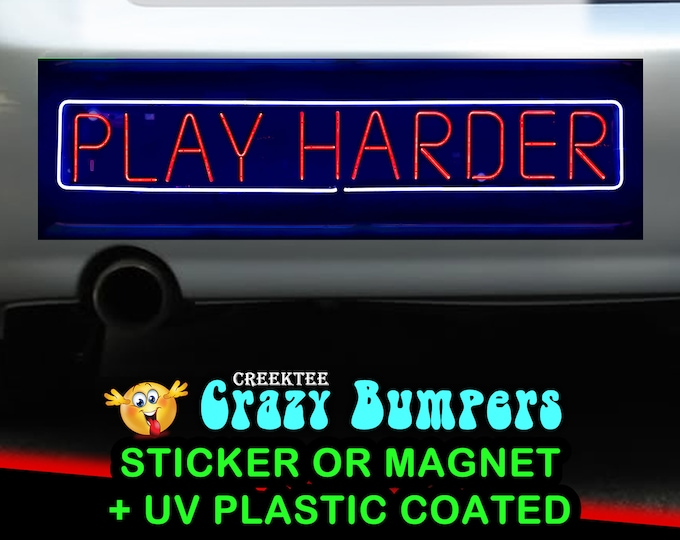 Neon Play Harder With Me 10 x 3 Bumper Sticker or Magnet - Custom changes and orders welcomed!