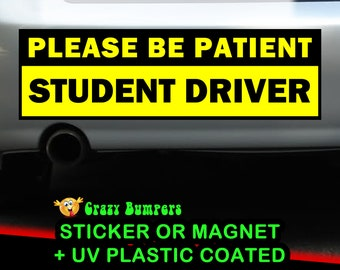 UV Protected Please Be Patient Student Driver Bumper Sticker 10 x 3 Bumper Sticker or Magnetic Bumper Sticker Available