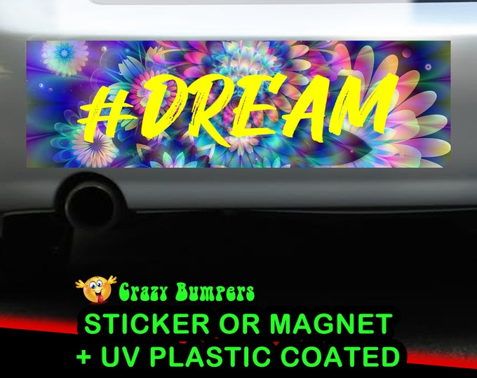 Dream Sticker 10 x 3 UV Plastic Coated or Magnetic Bumper Sticker Available