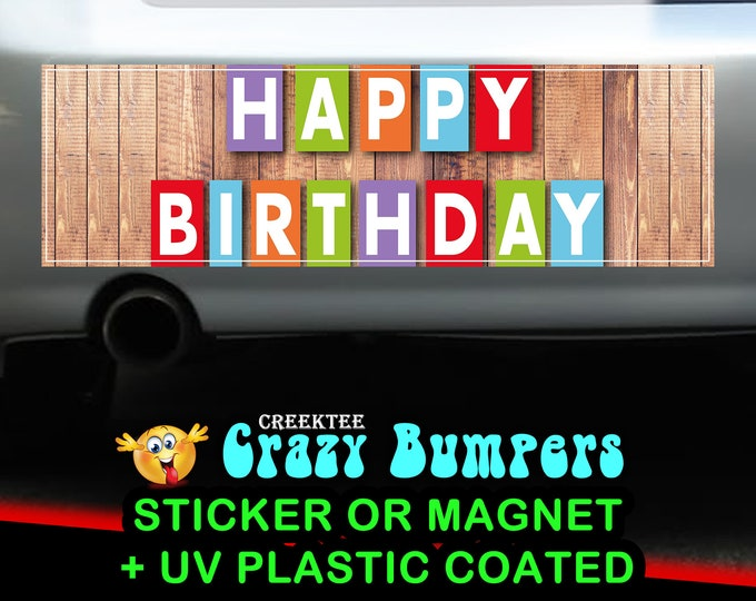 Happy Birthday 10 x 3 Bumper Sticker or Magnetic Bumper Sticker Available