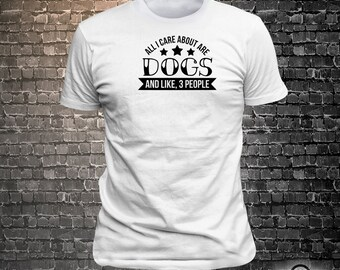 All i care about are dogs and like 3 people Dog Long Lasting Vinyl Print T-Shirt