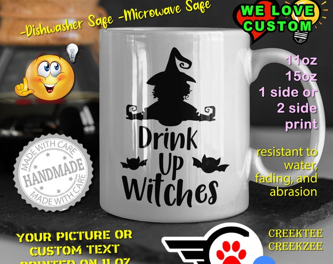 Drink Up Witches Coffee Mug or Your Logo or Custom Personalized Coffee Mugs, Your photo, image or text printed on a 11 or 15 oz White Mug