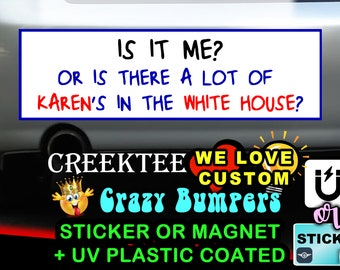 Is It Me? Or Is There Alot Of Karen's In The White House? 9 x 2.7 or 10 x 3 Sticker Magnet or bumper sticker or bumper magnet