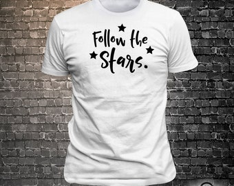 Vinyl Print Follow The Stars - Fun Wear T-Shirt  - Unisex Funny Sayings and T-Shirts Cool Funny T-Shirts Fun Wear