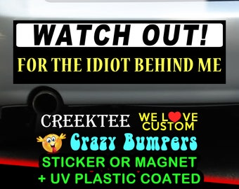 Watch Out For The Idiot Behind Me 9 x 2.7 or 10 x 3 Sticker Magnet or bumper sticker or bumper magnet