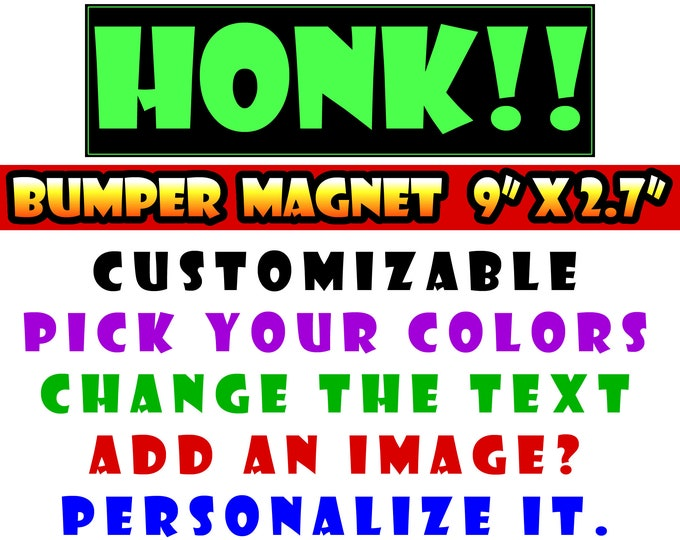 """9"""" x 2.7"""" HONK bumper sticker or magnet or create your own we customize your own 9 x 2.7 Sticker Magnet or bumper sticker or bumper magnet"""