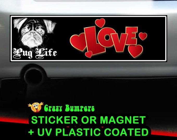 Pug Life Love Bumper Sticker 10 x 3 Bumper Sticker or Magnetic Bumper Sticker Available