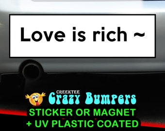 Love is rich  10 x 3 Bumper Sticker or Magnetic Bumper Sticker Available