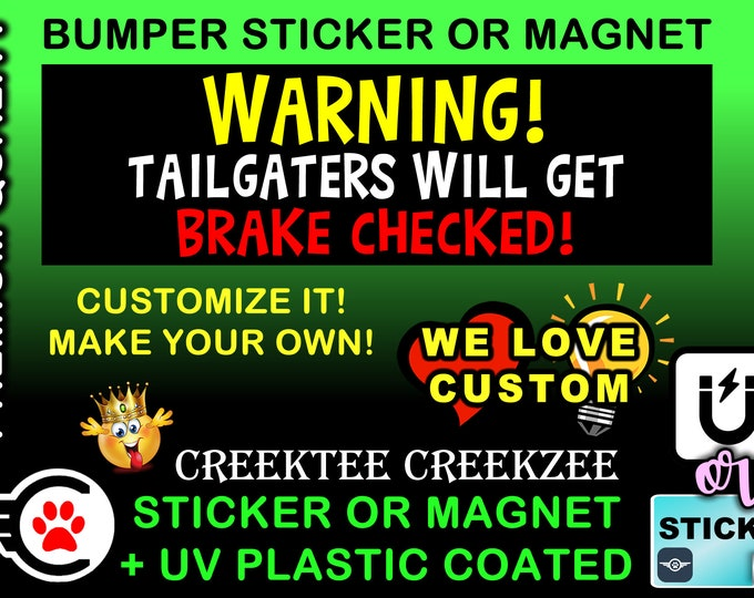 "Warning Tailgaters Will Be Brake Checked Bumper Sticker or Magnet 4""x1.5"", 5""x2"", 6""x2.5"", 8""x2.4"", 9""x2.7"" or 10""x3"" sizes"
