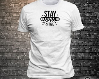 Stay Pawsitive Dog Long Lasting Vinyl Print T-Shirt