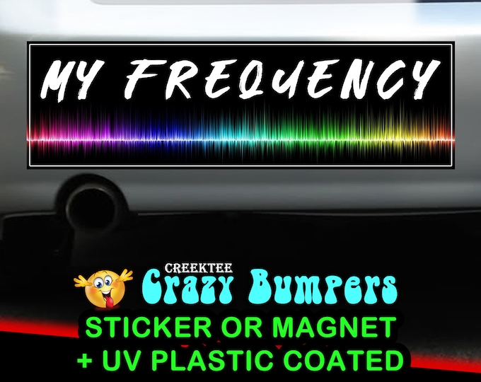 My Frequency 10 x 3 Bumper Sticker or Magnetic Bumper Sticker Available