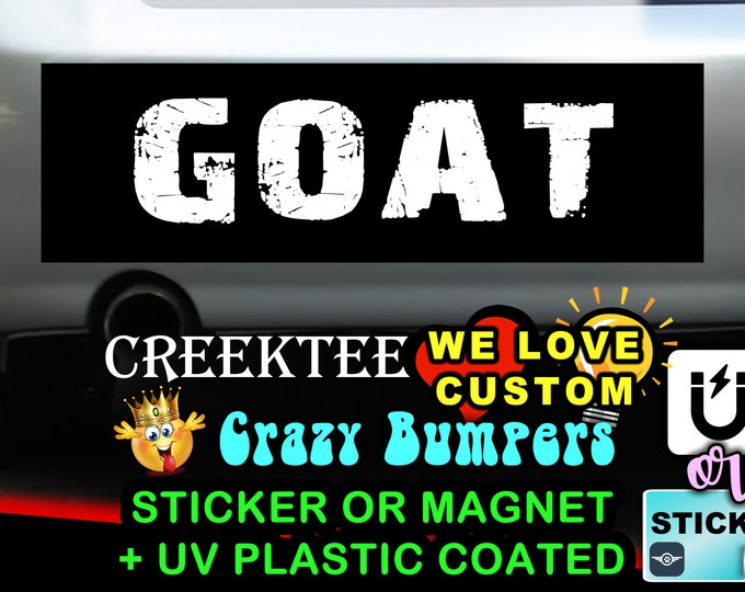 "GOAT greatest of all time Bumper Sticker or Magnet with your text or image 8""x2.4"", 9""x2.7"" or 10""x3"""