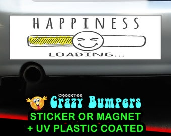 Happiness Loading bumper sticker or magnet, 9 x 2.7 or 10 x 3 Sticker Magnet or bumper sticker or bumper magnet