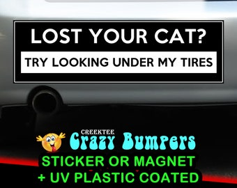Lost Your Cat? Try Looking Under My Tires 10 x 3 Bumper Sticker or Magnetic Bumper Sticker Available