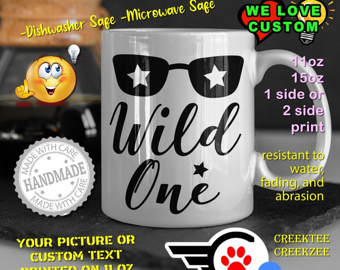 Wild One Coffee Mug or Your Logo or Custom Personalized Coffee Mugs, Your photo, image or text printed on a 11 or 15 oz White Mug