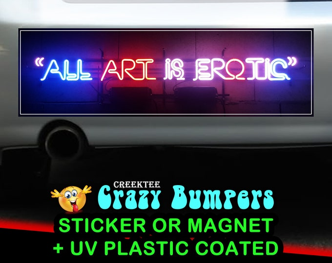 Neon All Art Is Erotic 10 x 3 Bumper Sticker or Magnet - Custom changes and orders welcomed!