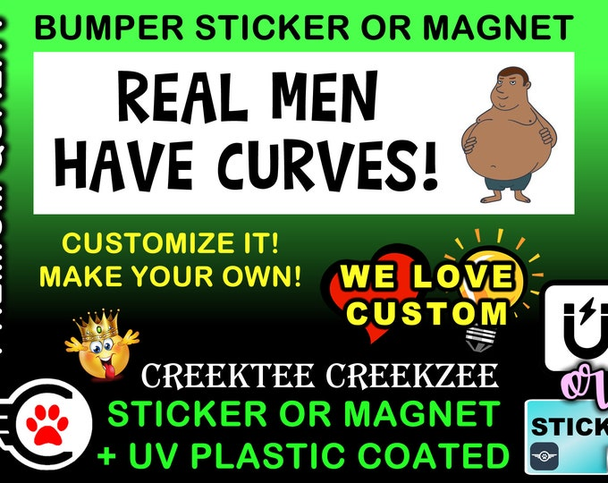 "Real Men Have Curves Bumper Sticker or Magnet in new sizes, 4""x1.5"", 5""x2"", 6""x2.5"", 8""x2.4"", 9""x2.7"" or 10""x3"" sizes"