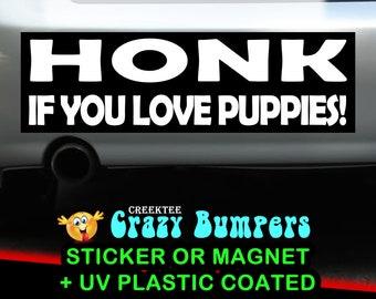 HONK If You Love Puppies! The Classic Original  10 x 3 bumper sticker or bumper magnet